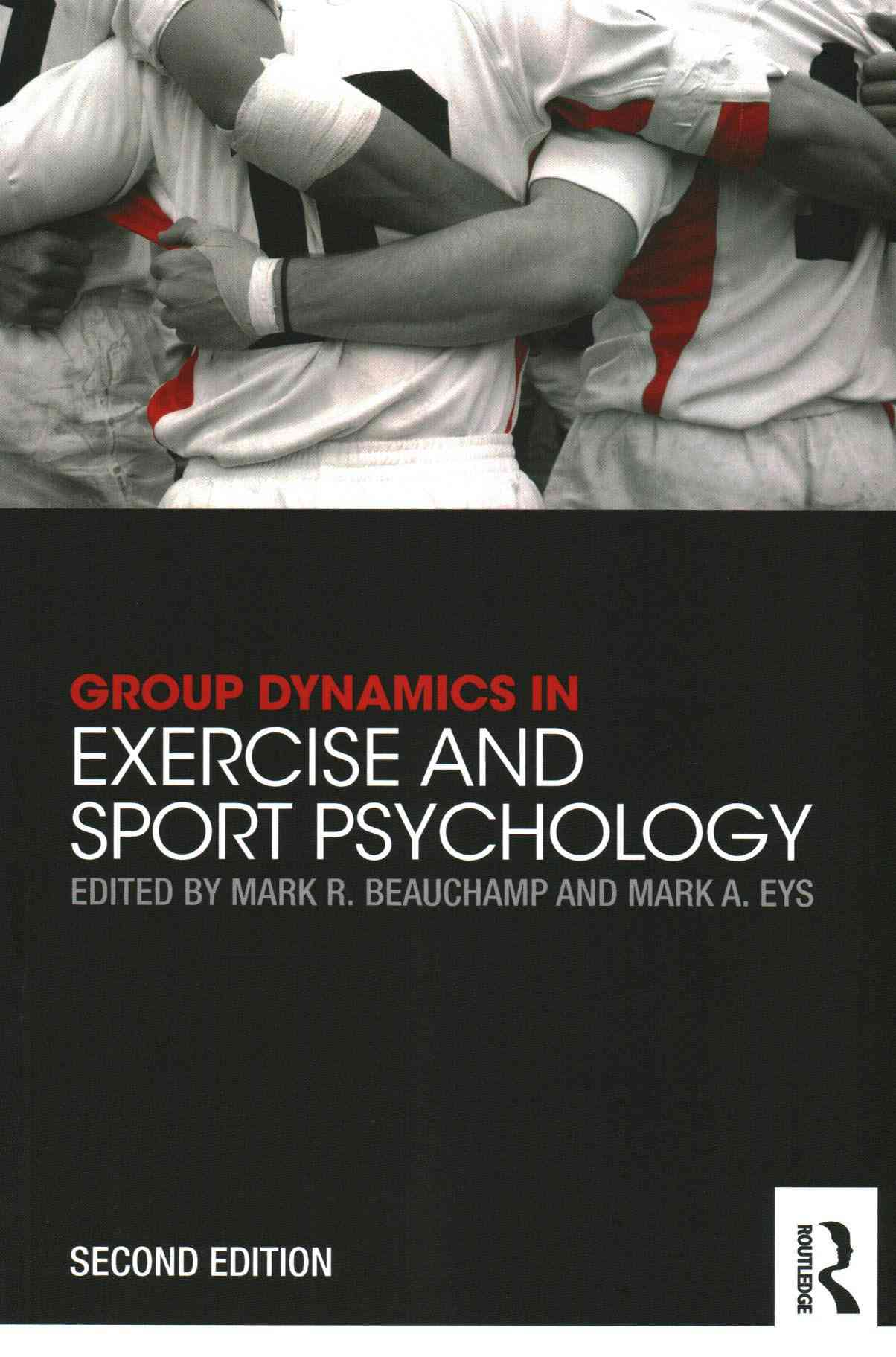 Group Dynamics in Exercise and Sport Psychology By Beauchamp, Mark R. (EDT)/ Eys, Mark A. (EDT)