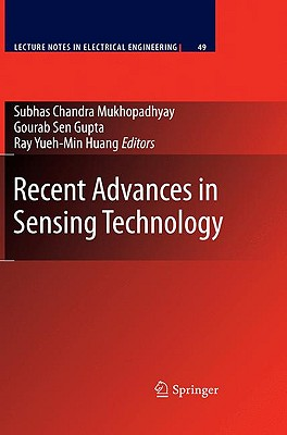 Recent Advances in Sensing Technology By Mukhopadhyay, Subhas Chandra (EDT)/ Gupta, Gourab Sen (EDT)/ Huang, Ray Yueh-Min (EDT)